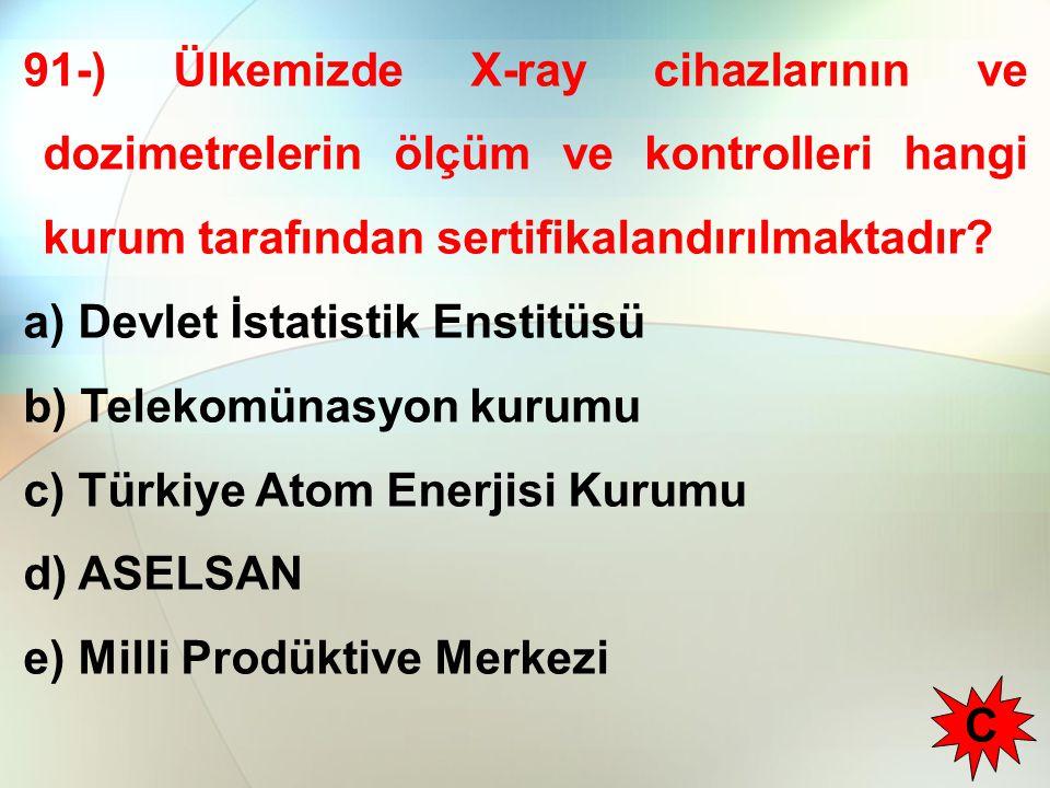 91-) Ülkemizde X-ray cihazlarının ve dozimetrelerin ölçüm ve kontrolleri hangi kurum tarafından sertifikalandırılmaktadır