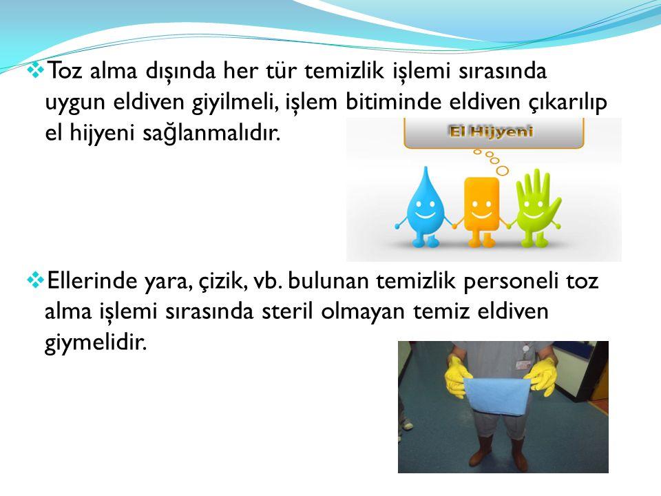 Toz alma dışında her tür temizlik işlemi sırasında uygun eldiven giyilmeli, işlem bitiminde eldiven çıkarılıp el hijyeni sağlanmalıdır.