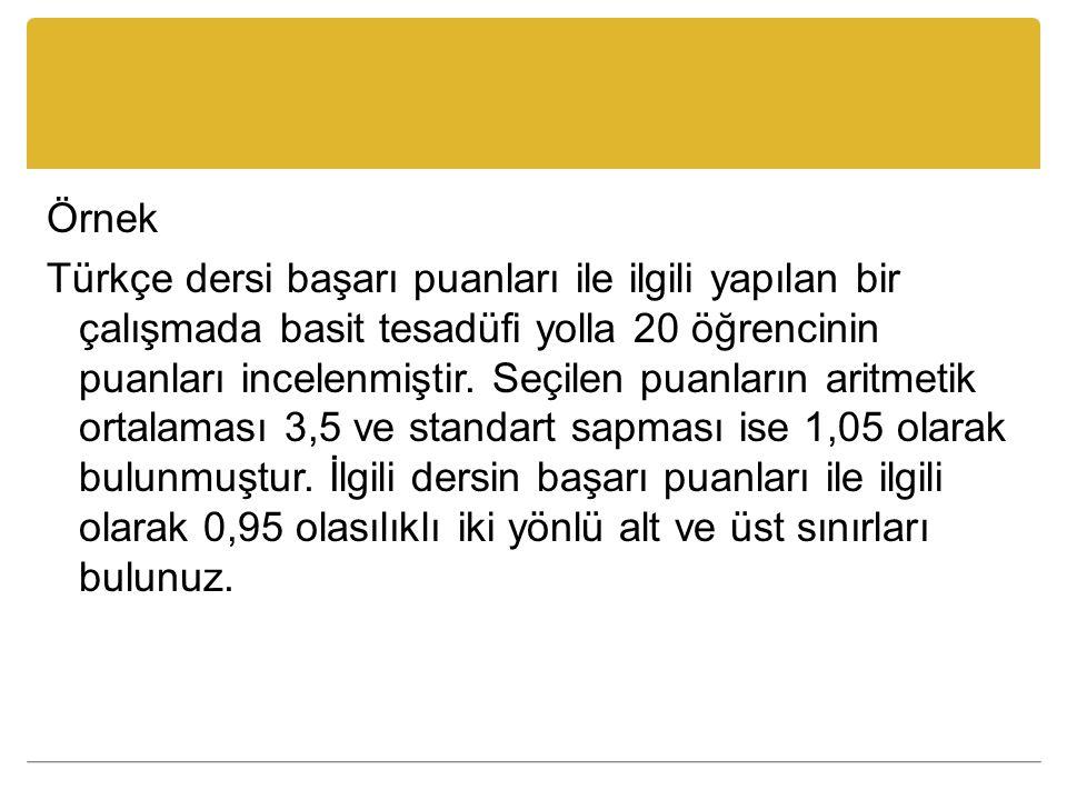 Örnek Türkçe dersi başarı puanları ile ilgili yapılan bir çalışmada basit tesadüfi yolla 20 öğrencinin puanları incelenmiştir.