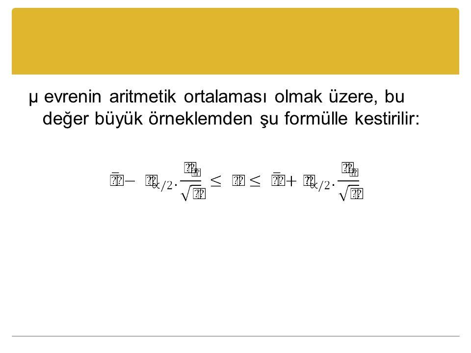 μ evrenin aritmetik ortalaması olmak üzere, bu değer büyük örneklemden şu formülle kestirilir:
