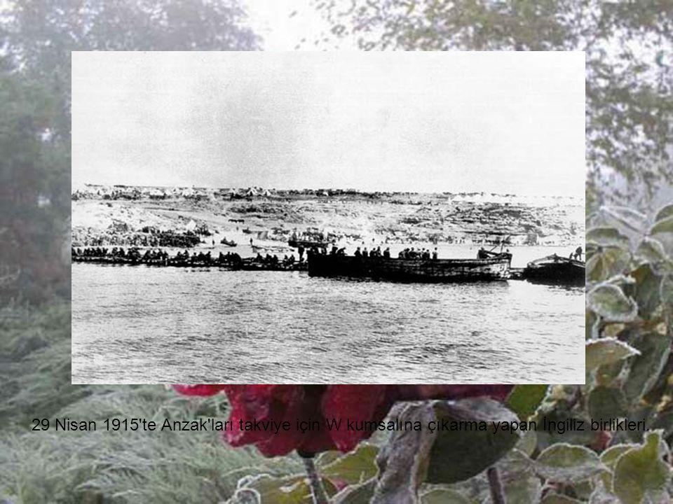29 Nisan 1915 te Anzak ları takviye için W kumsalına çıkarma yapan İngiliz birlikleri.