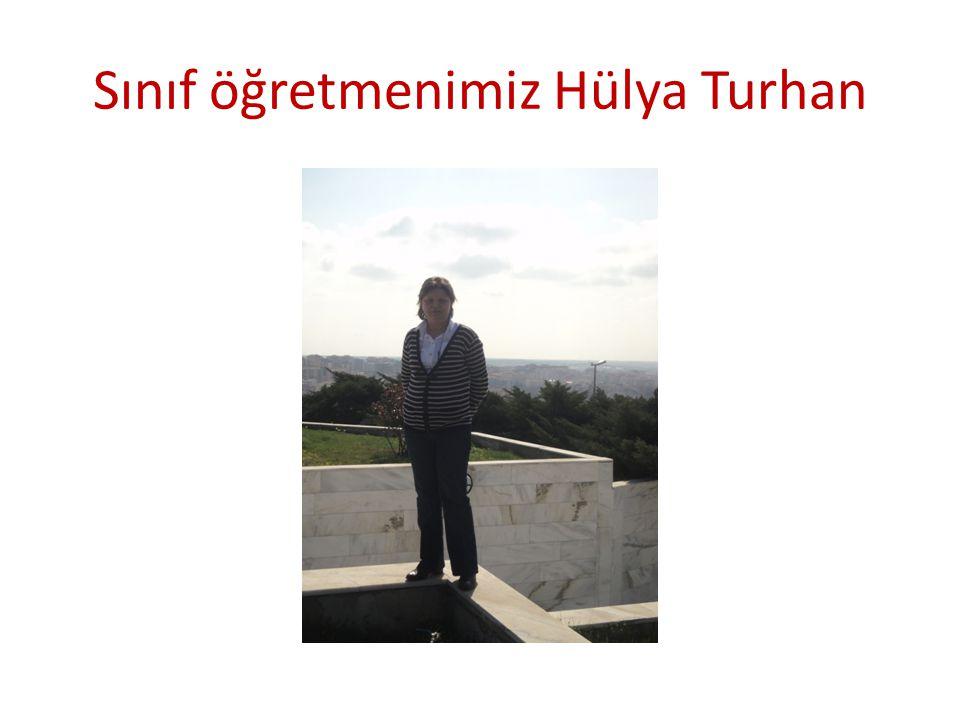 Sınıf öğretmenimiz Hülya Turhan