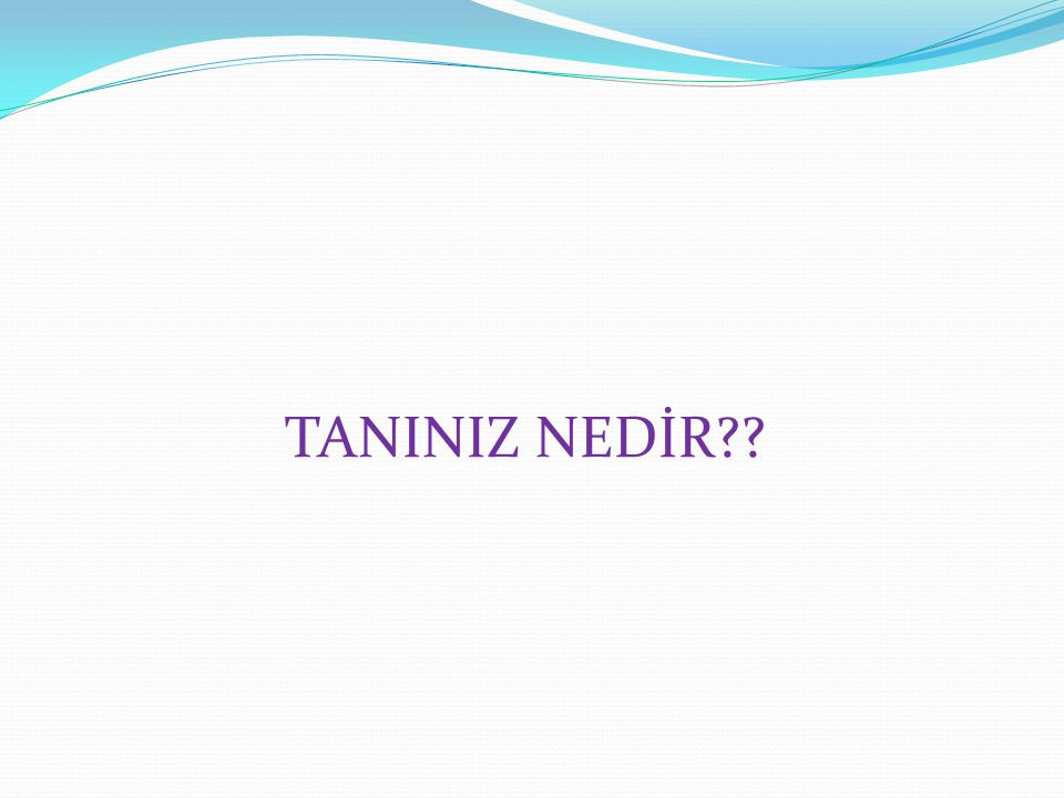 TANINIZ NEDİR