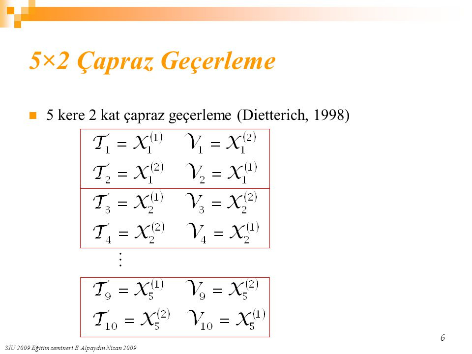 5×2 Çapraz Geçerleme 5 kere 2 kat çapraz geçerleme (Dietterich, 1998)