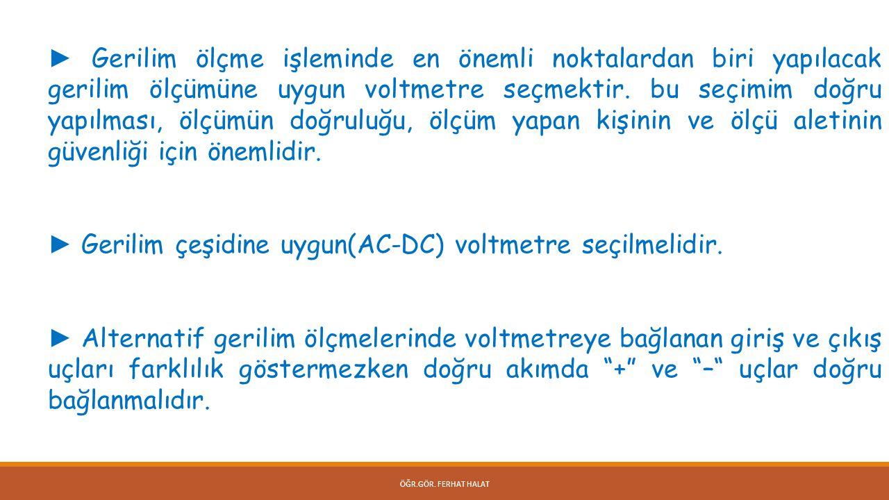 ► Gerilim çeşidine uygun(AC-DC) voltmetre seçilmelidir.