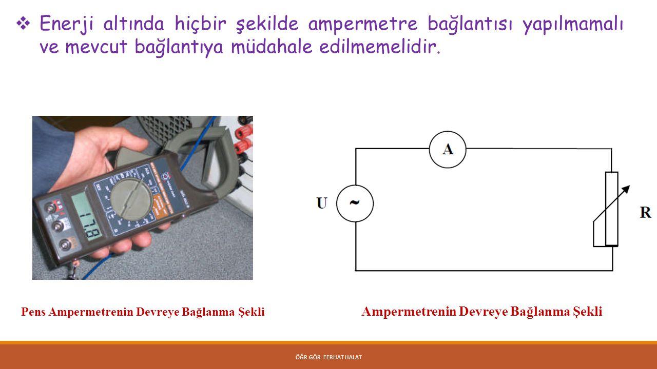 Enerji altında hiçbir şekilde ampermetre bağlantısı yapılmamalı ve mevcut bağlantıya müdahale edilmemelidir.