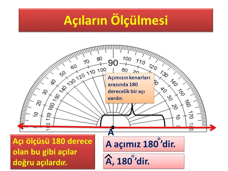 Açıların Ölçülmesi A A açımız 180 'dir. A, 180 'dir.