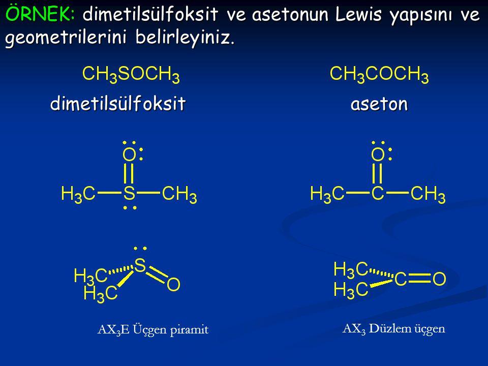 ÖRNEK: dimetilsülfoksit ve asetonun Lewis yapısını ve geometrilerini belirleyiniz.