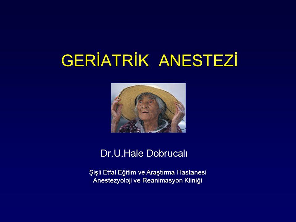 GERİATRİK ANESTEZİ Dr.U.Hale Dobrucalı