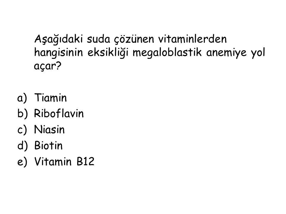 Aşağıdaki suda çözünen vitaminlerden hangisinin eksikliği megaloblastik anemiye yol açar