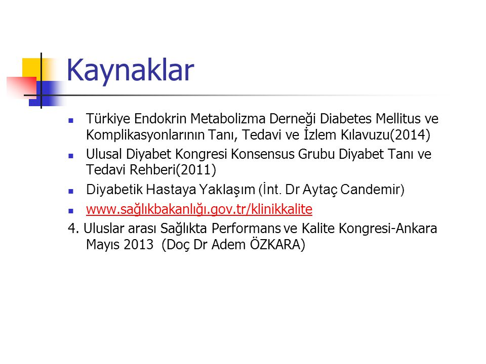 Kaynaklar Türkiye Endokrin Metabolizma Derneği Diabetes Mellitus ve Komplikasyonlarının Tanı, Tedavi ve İzlem Kılavuzu(2014)
