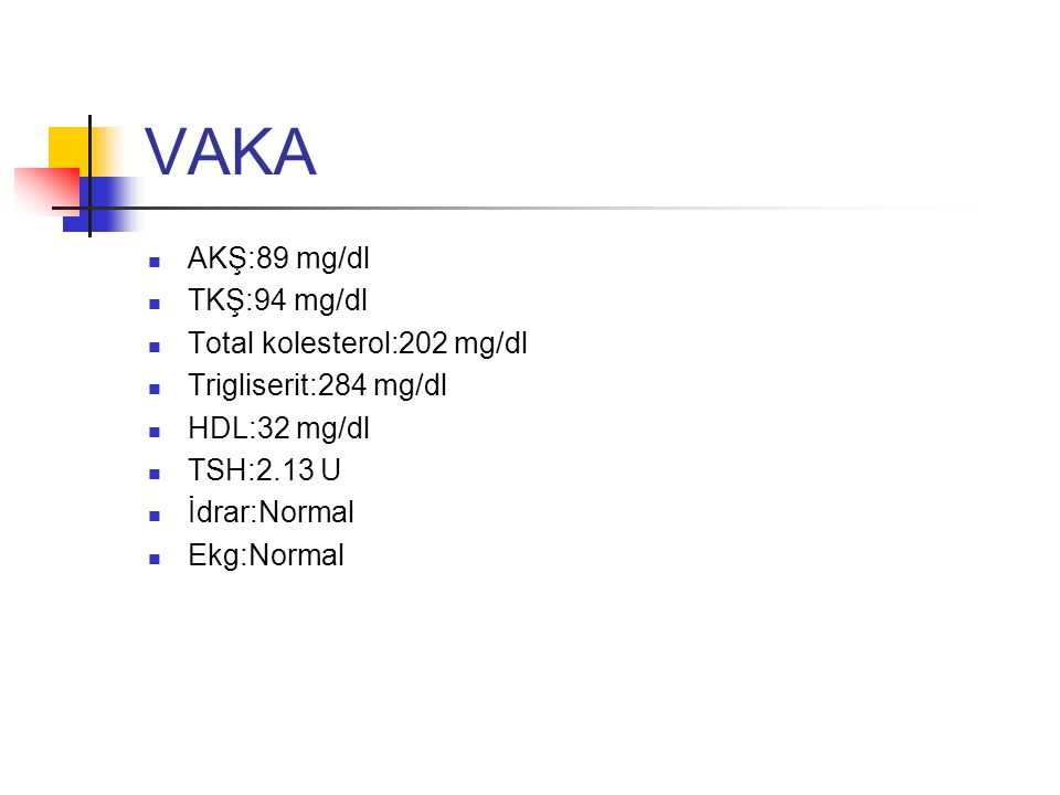 VAKA AKŞ:89 mg/dl TKŞ:94 mg/dl Total kolesterol:202 mg/dl