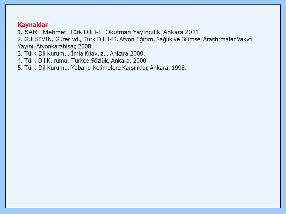 Kaynaklar 1. SARI, Mehmet, Türk Dili I-II, Okutman Yayıncılık, Ankara 2011.