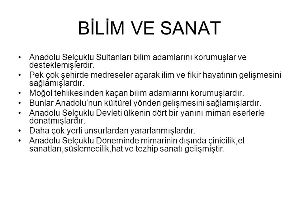 BİLİM VE SANAT Anadolu Selçuklu Sultanları bilim adamlarını korumuşlar ve desteklemişlerdir.