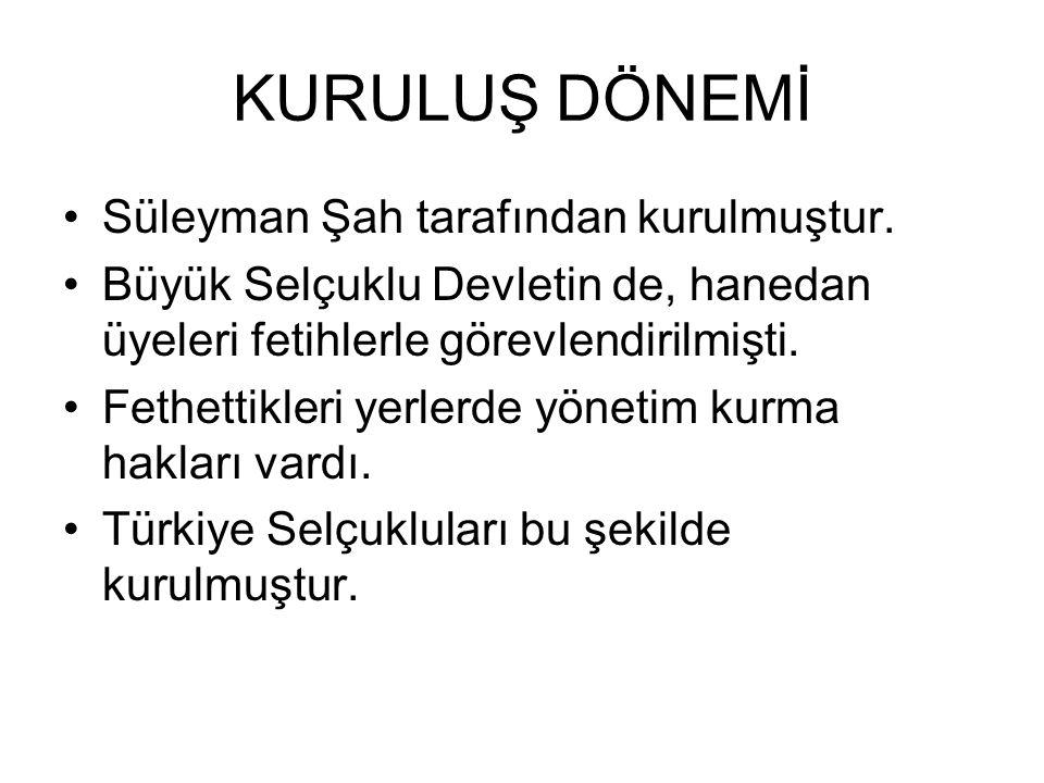 KURULUŞ DÖNEMİ Süleyman Şah tarafından kurulmuştur.