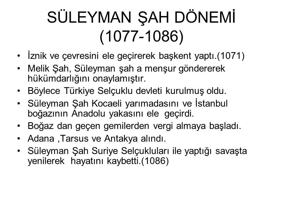 SÜLEYMAN ŞAH DÖNEMİ (1077-1086)