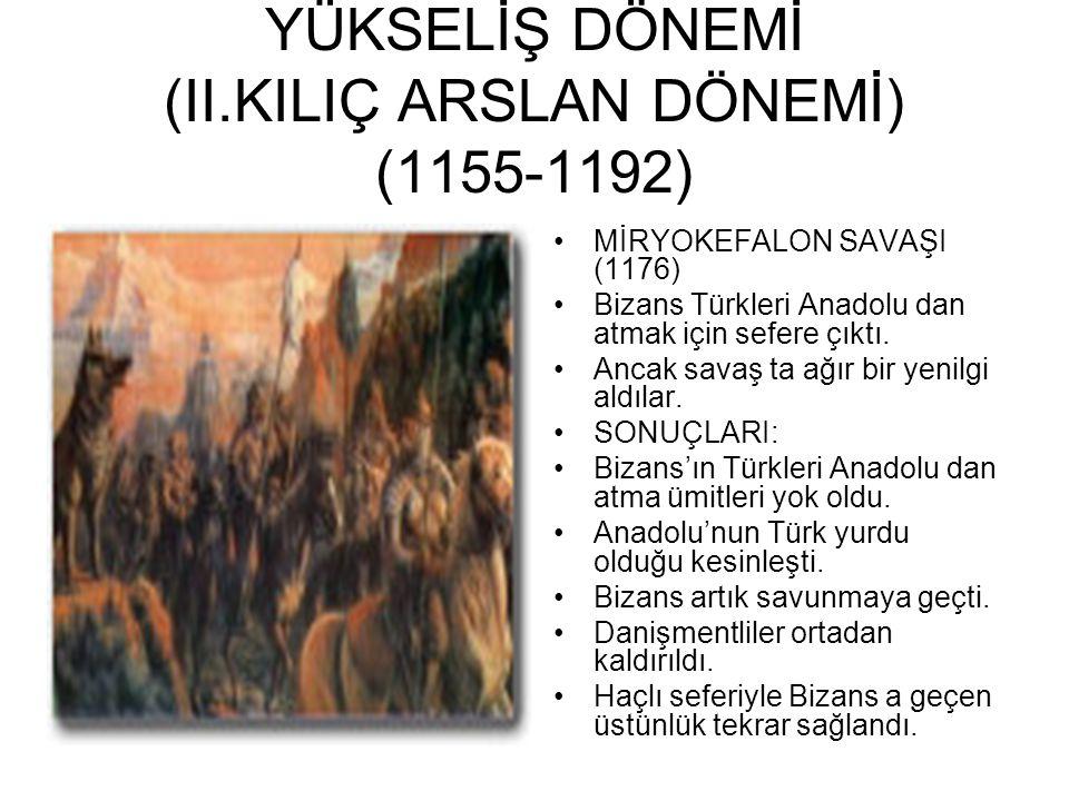 YÜKSELİŞ DÖNEMİ (II.KILIÇ ARSLAN DÖNEMİ) (1155-1192)