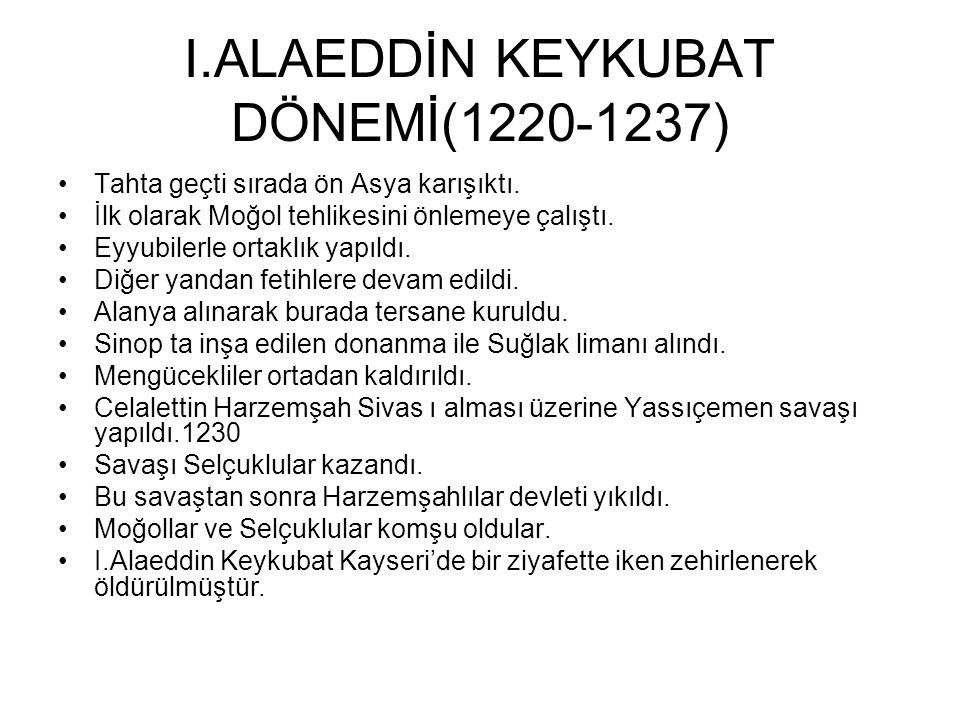 I.ALAEDDİN KEYKUBAT DÖNEMİ(1220-1237)
