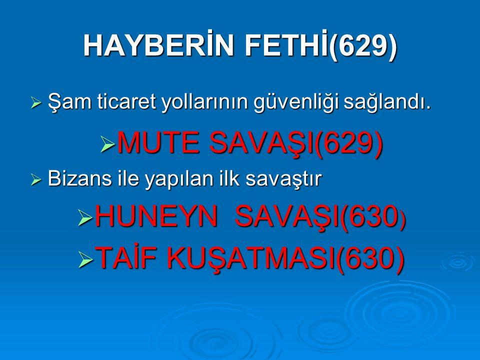 HAYBERİN FETHİ(629) MUTE SAVAŞI(629) HUNEYN SAVAŞI(630)