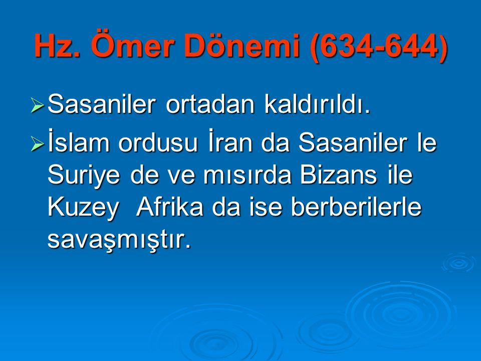Hz. Ömer Dönemi (634-644) Sasaniler ortadan kaldırıldı.