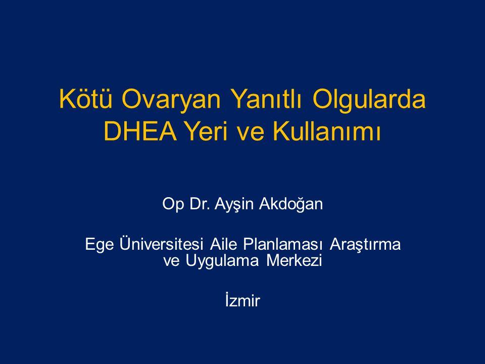 Kötü Ovaryan Yanıtlı Olgularda DHEA Yeri ve Kullanımı