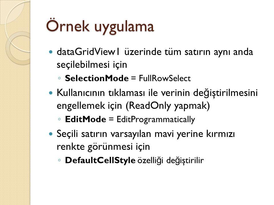 Örnek uygulama dataGridView1 üzerinde tüm satırın aynı anda seçilebilmesi için. SelectionMode = FullRowSelect.