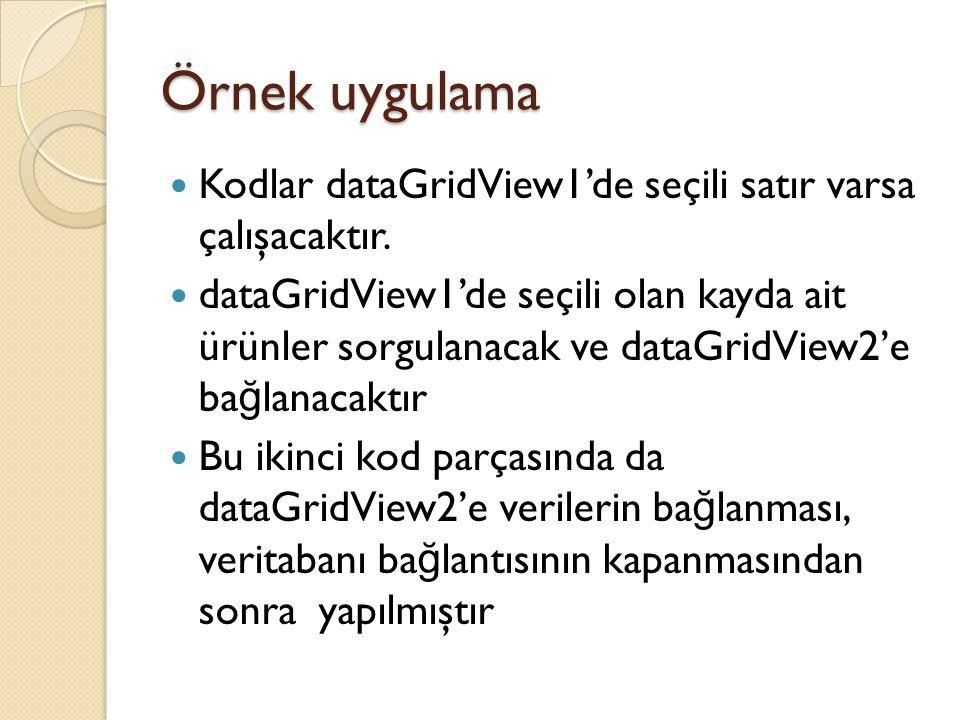 Örnek uygulama Kodlar dataGridView1'de seçili satır varsa çalışacaktır.