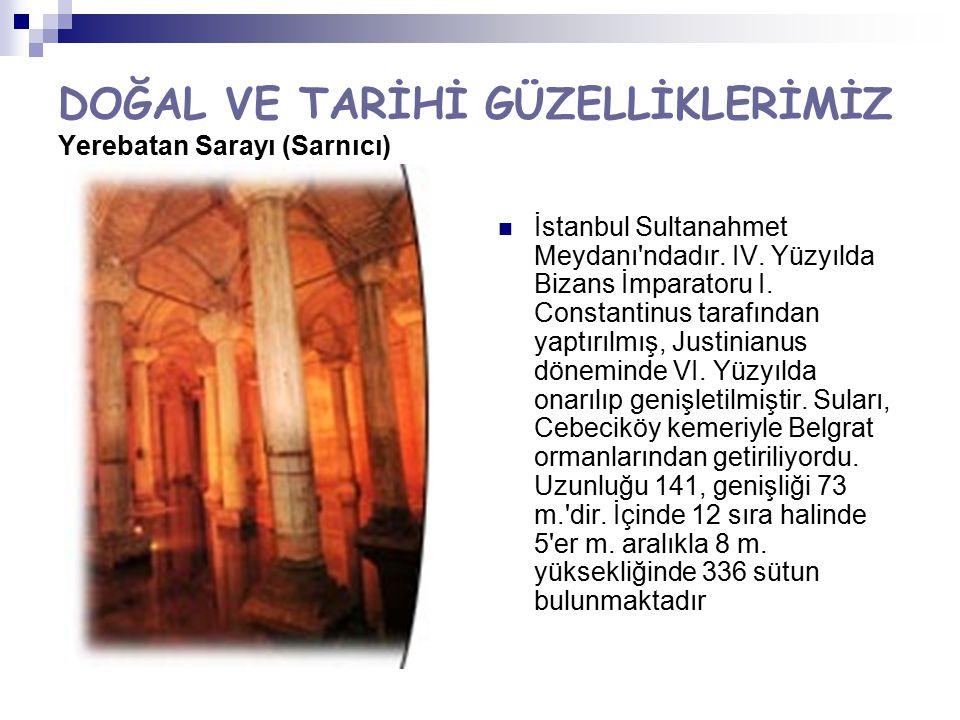 DOĞAL VE TARİHİ GÜZELLİKLERİMİZ Yerebatan Sarayı (Sarnıcı)