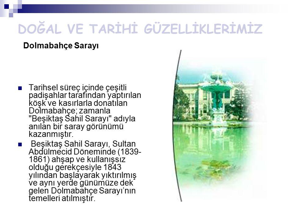 DOĞAL VE TARİHİ GÜZELLİKLERİMİZ Dolmabahçe Sarayı