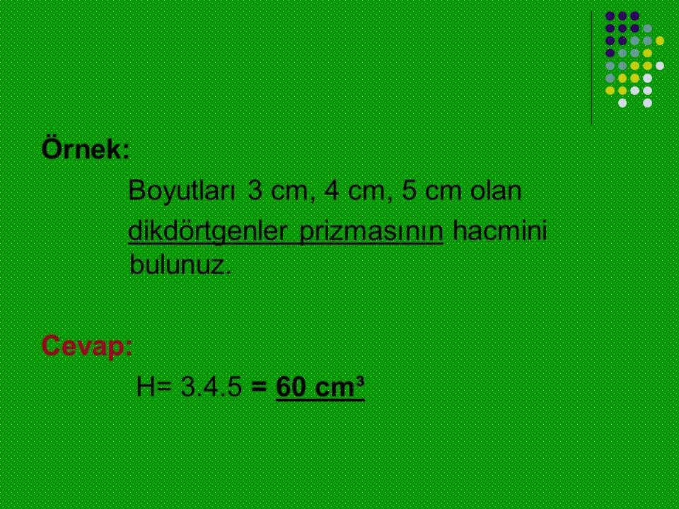 Örnek: Boyutları 3 cm, 4 cm, 5 cm olan. dikdörtgenler prizmasının hacmini bulunuz.