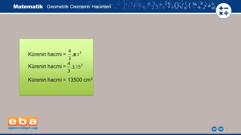 Kürenin hacmi = Kürenin hacmi = Kürenin hacmi = 13500 cm3