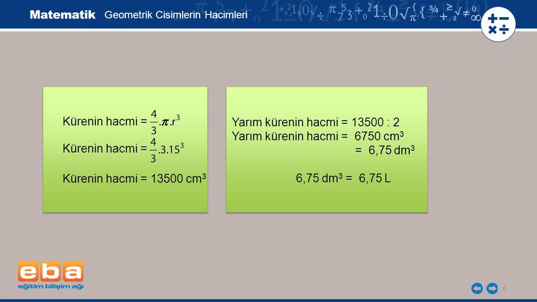 Yarım kürenin hacmi = 6750 cm3 = 6,75 dm3 6,75 dm3 = 6,75 L