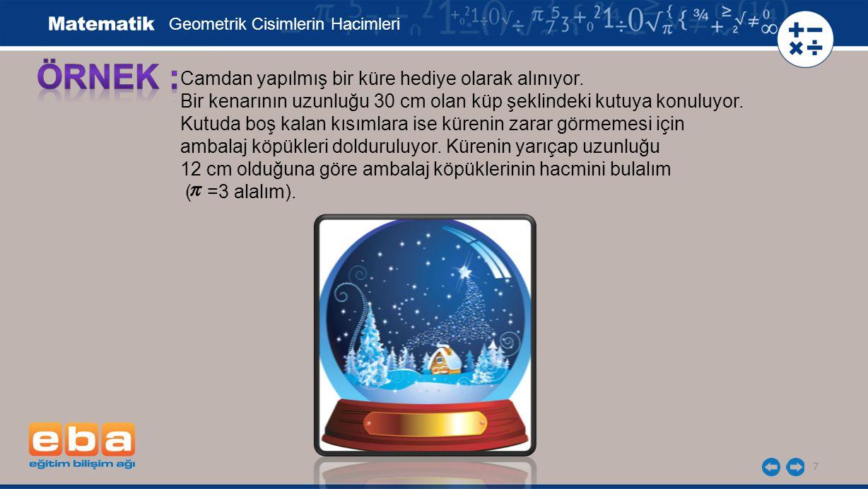 ÖRNEK : Camdan yapılmış bir küre hediye olarak alınıyor.