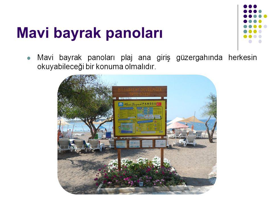 Mavi bayrak panoları Mavi bayrak panoları plaj ana giriş güzergahında herkesin okuyabileceği bir konuma olmalıdır.