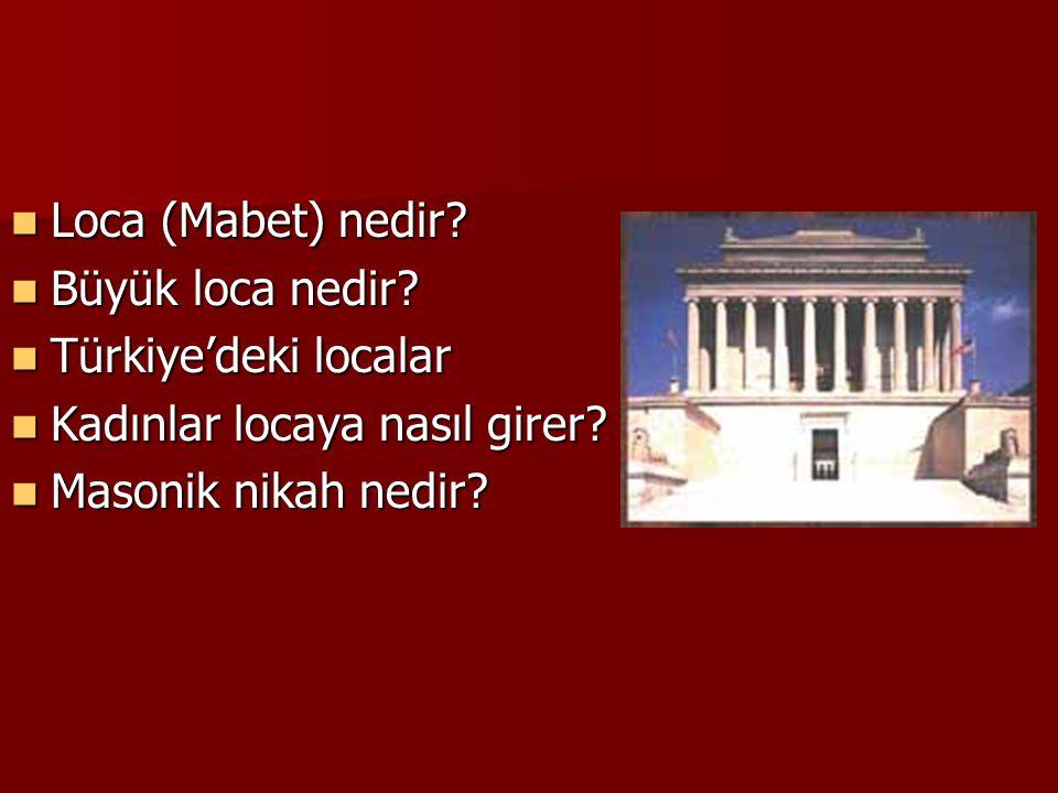 Loca (Mabet) nedir. Büyük loca nedir. Türkiye'deki localar.