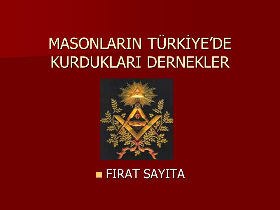 MASONLARIN TÜRKİYE'DE KURDUKLARI DERNEKLER