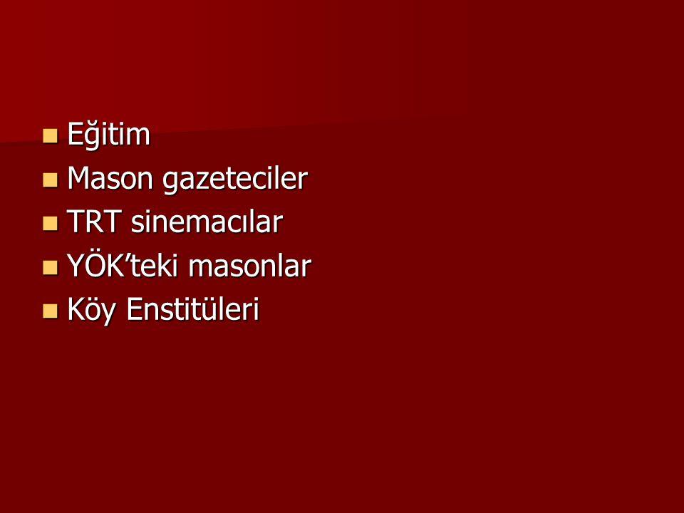 Eğitim Mason gazeteciler TRT sinemacılar YÖK'teki masonlar Köy Enstitüleri
