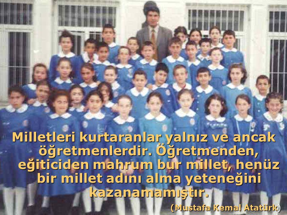 Milletleri kurtaranlar yalnız ve ancak öğretmenlerdir