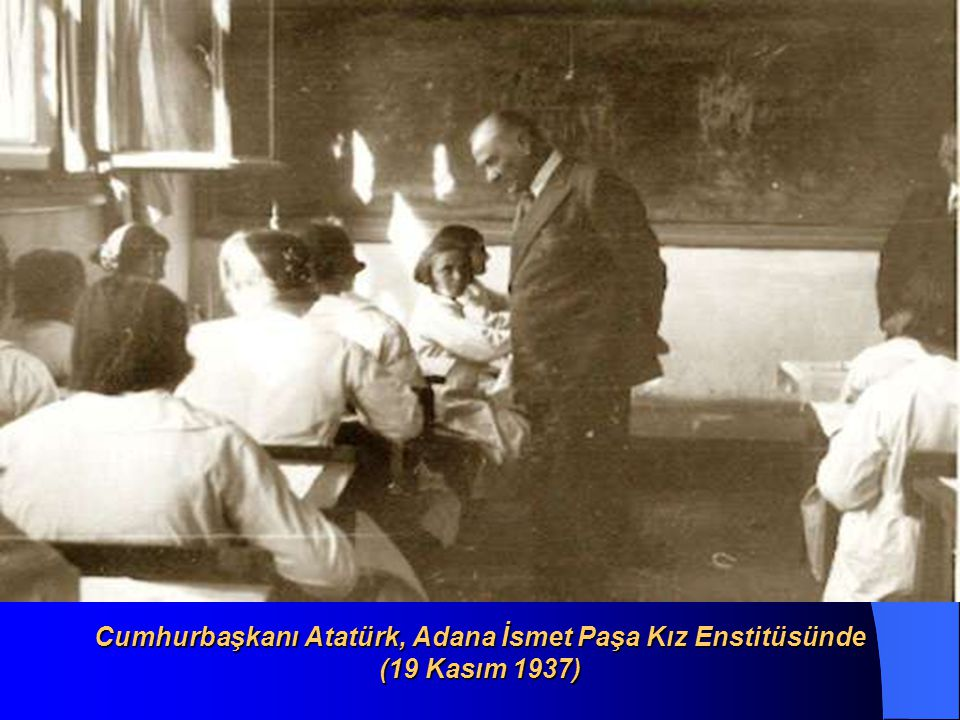 Cumhurbaşkanı Atatürk, Adana İsmet Paşa Kız Enstitüsünde (19 Kasım 1937)