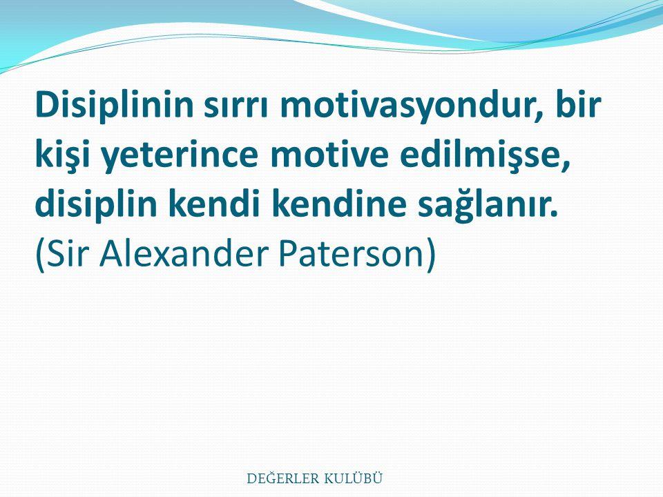Disiplinin sırrı motivasyondur, bir kişi yeterince motive edilmişse, disiplin kendi kendine sağlanır. (Sir Alexander Paterson)