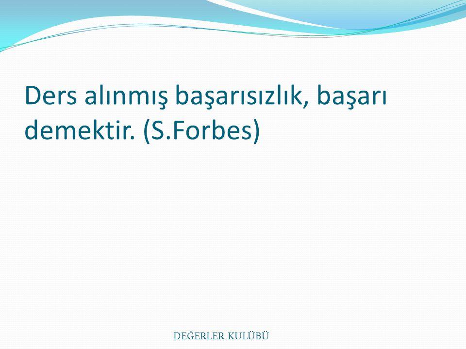 Ders alınmış başarısızlık, başarı demektir. (S.Forbes)