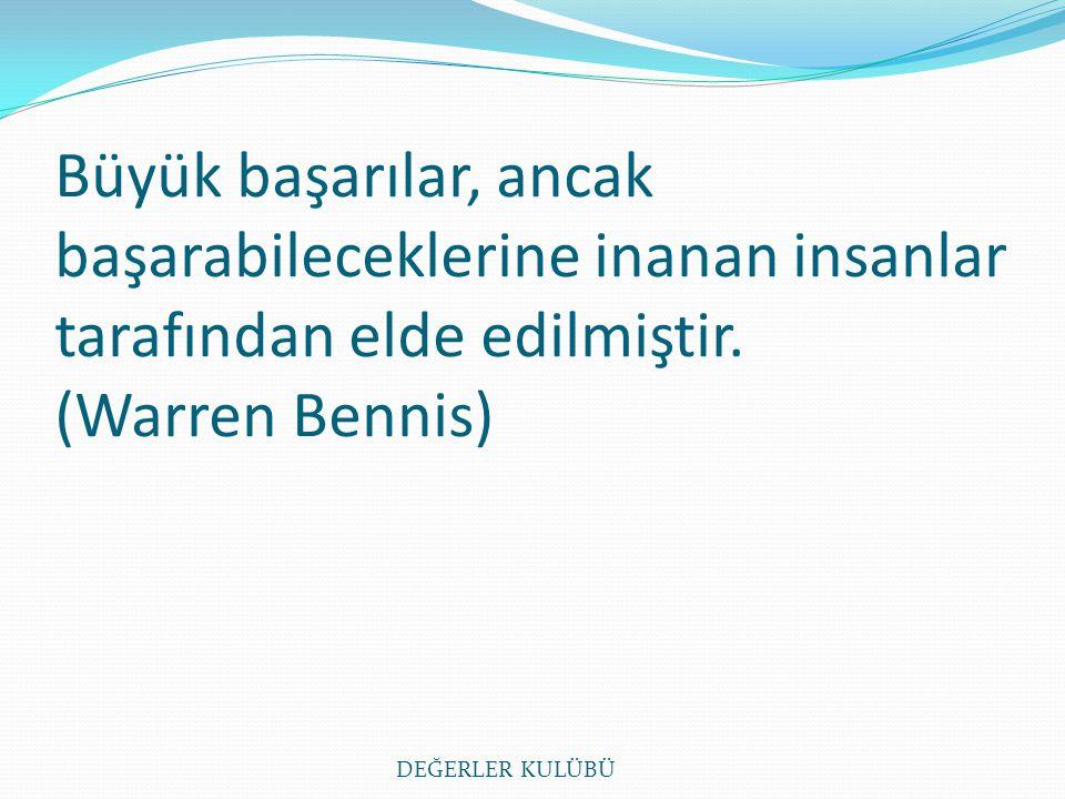 Büyük başarılar, ancak başarabileceklerine inanan insanlar tarafından elde edilmiştir. (Warren Bennis)