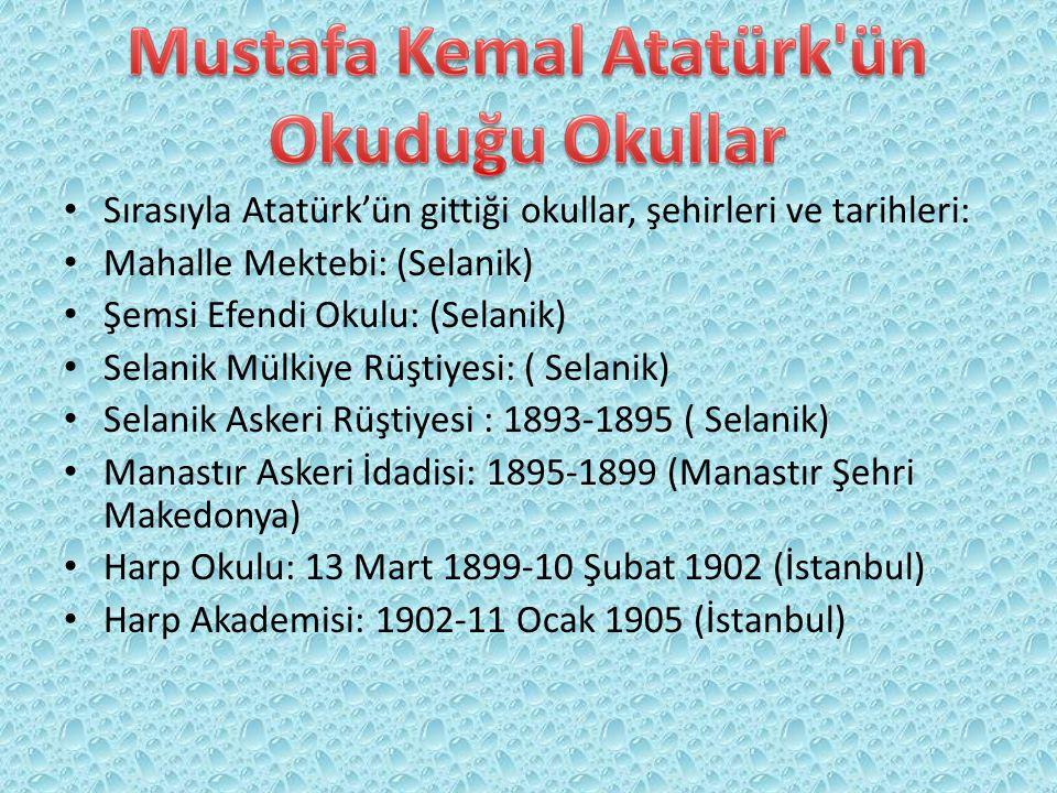 Sırasıyla Atatürk'ün gittiği okullar, şehirleri ve tarihleri: