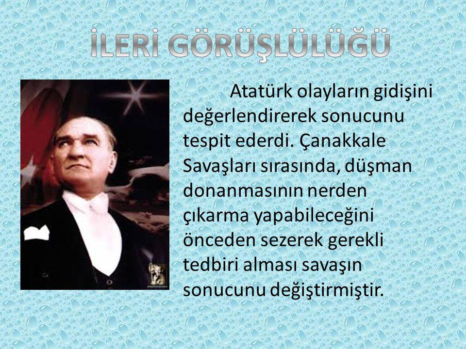 Atatürk olayların gidişini değerlendirerek sonucunu tespit ederdi