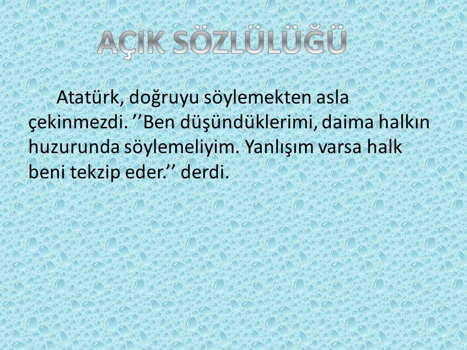 Atatürk, doğruyu söylemekten asla çekinmezdi