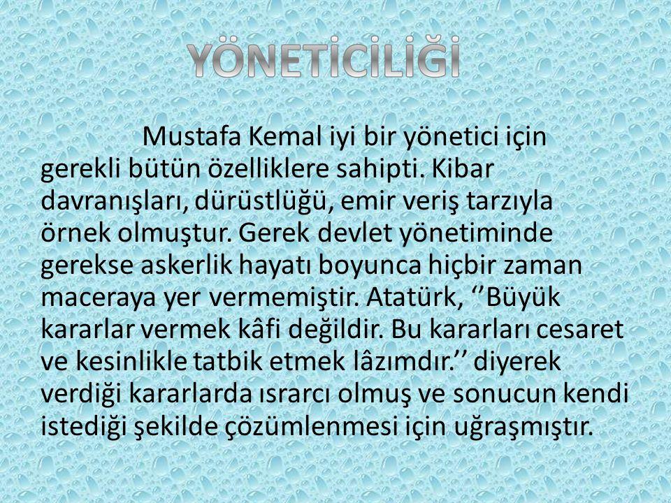 Mustafa Kemal iyi bir yönetici için gerekli bütün özelliklere sahipti