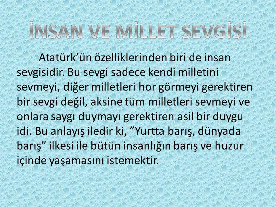 Atatürk'ün özelliklerinden biri de insan sevgisidir