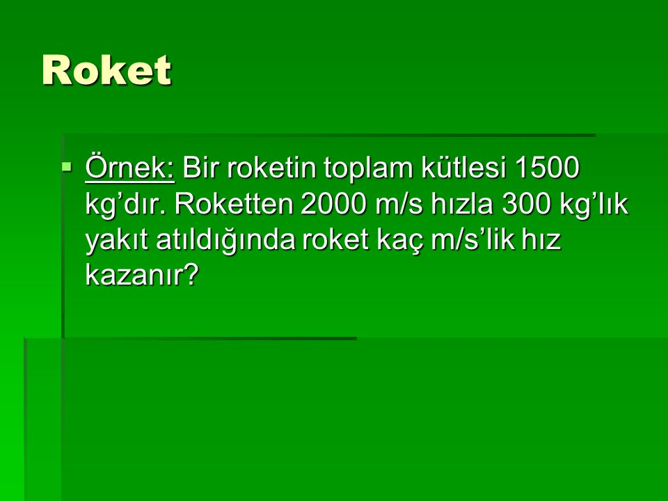 Roket Örnek: Bir roketin toplam kütlesi 1500 kg'dır.