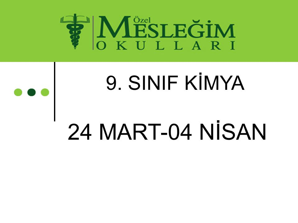 9. SINIF KİMYA 24 MART-04 NİSAN