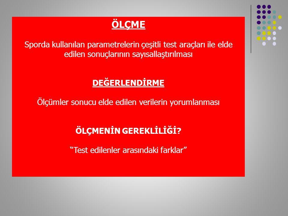 ÖLÇME Sporda kullanılan parametrelerin çeşitli test araçları ile elde edilen sonuçlarının sayısallaştırılması.